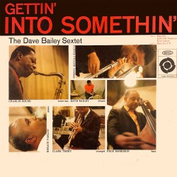 Dave Bailey Sextet - Gettin' Into Somethin' - Vinyl LP