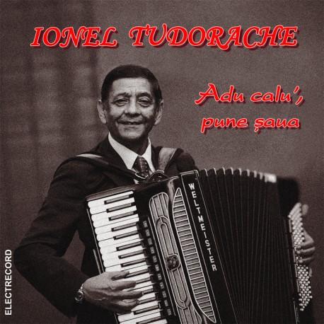 Ionel Tudorache - Adu calu', pune şaua - CD