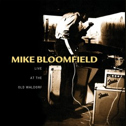 Mike Bloomfield - Live At The Old Waldorf - CD